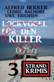 Lockvogel für den Killer: 3 Strand Krimis