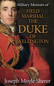 Military Memoirs of Field Marshal the Duke of Wellington