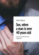 Sex, when a man is over 40 years old. How to achieve sexual longevity