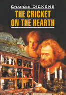 The Cricket on the Hearth \/ Сверчок за очагом. Книга для чтения на английском языке