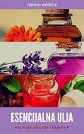 Esencijalna Ulja Za Vaše Zdravlje I Ljepotu