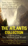 THE ATLANTIS COLLECTION - 6 Books About The Mythical Lost World: Plato\'s Original Myth + The Lost Continent + The Story of Atlantis + The Antedeluvian World + New Atlantis