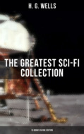 H. G. WELLS: The Greatest Sci-Fi Collection - 15 Books in One Edition