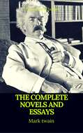 Mark Twain: The Complete Novels and Essays (Best Navigation, Active TOC)(Prometheus Classics)