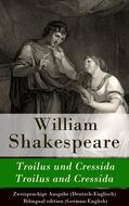 Troilus und Cressida \/ Troilus and Cressida - Zweisprachige Ausgabe (Deutsch-Englisch) \/ Bilingual edition (German-English)