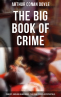THE CRIME COLLECTION: Complete Sherlock Holmes Books, True Crime Stories, Thriller Novels & Detective Stories (Illustrated Edition)