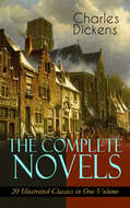 The Complete Novels of Charles Dickens: 20 Illustrated Classics in One Volume