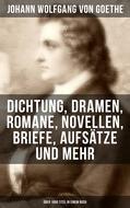 Goethe: Dichtung, Dramen, Romane, Novellen, Briefe, Aufsätze und mehr (Über 1000 Titel in einem Buch)