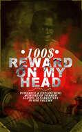 100$ REWARD ON MY HEAD – Powerful & Unflinching Memoirs Of Former Slaves: 28 Narratives in One Volume