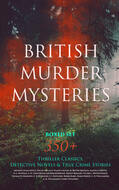 BRITISH MURDER MYSTERIES Boxed Set: 350+ Thriller Classics, Detective Novels & True Crime Stories