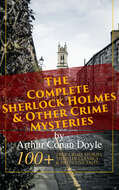 The Complete Sherlock Holmes & Other Crime Mysteries by Arthur Conan Doyle: