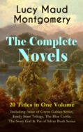 The Complete Novels of Lucy Maud Montgomery - 20 Titles in One Volume: Including Anne of Green Gables Series, Emily Starr Trilogy, The Blue Castle, The Story Girl & Pat of Silver Bush Series