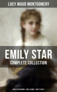 EMILY STAR - Complete Collection: Emily of New Moon + Emily Climbs + Emily\'s Quest