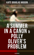 A SUMMER IN A CAÑON & POLLY OLIVER\'S PROBLEM (Illustrated)