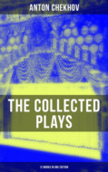 THE COLLECTED PLAYS OF ANTON CHEKHOV (12 Works in One Edition)