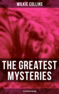 The Greatest Mysteries of Wilkie Collins (Illustrated Edition)