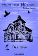 Haus der Hüterin: Band 1 - Das Erbe