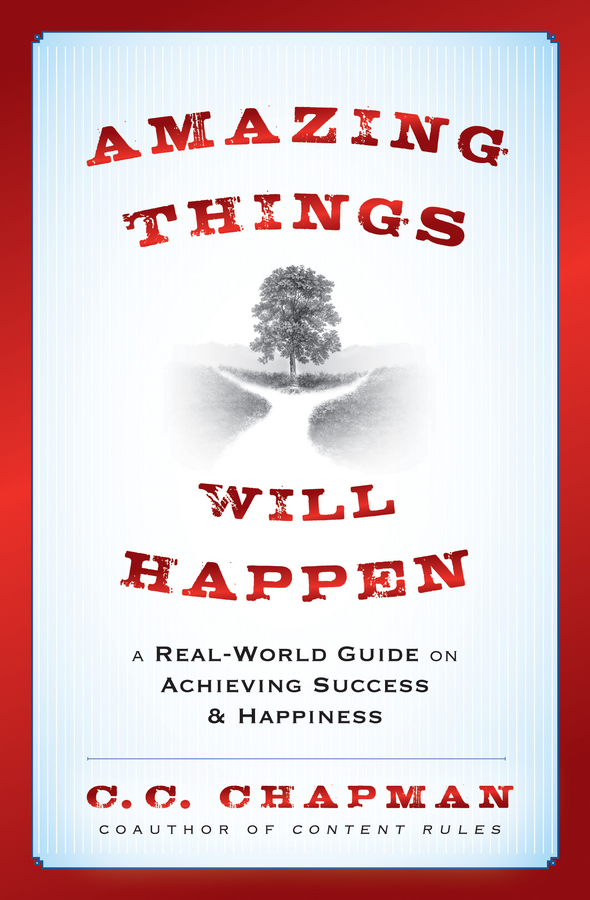 Amazing Things Will Happen. A Real-World Guide on Achieving Success and Happiness