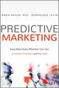 Predictive Marketing. Easy Ways Every Marketer Can Use Customer Analytics and Big Data