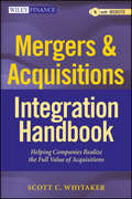 Mergers & Acquisitions Integration Handbook. Helping Companies Realize The Full Value of Acquisitions