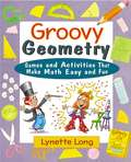 Groovy Geometry. Games and Activities That Make Math Easy and Fun