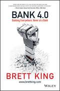 Bank 4.0. Banking Everywhere, Never at a Bank