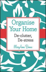 Organise Your Home. De-clutter, De-stress