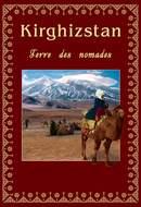 Kirghizstan. Terre des nomades