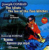 Купить книгу Идиоты. Харчевня двух ведьм / Conrad, Joseph. The Idiots. The Inn of the Two Witches, автора Джозефа Конрада