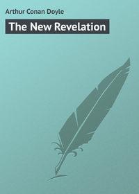 Купить книгу The New Revelation, автора   Arthur Conan Doyle