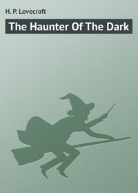 Купить книгу The Haunter Of The Dark, автора
