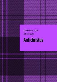 Купить книгу Antichristus, автора Николаса дум Шнайдер