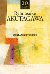 Купить книгу Mandariinid tihnikus, автора Ryunosuke  Akutagawa
