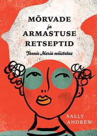 Купить книгу Mõrvade ja armastuse retseptid: Tannie Maria mõistatus, автора Sally Andrew