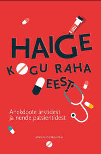 Купить книгу Haige kogu raha eest. Anekdoote arstidest ja nende patsientidest, автора