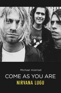 Купить книгу Come As You Are. Nirvana lugu, автора Michael  Azerrad