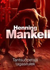 Купить книгу Tantsuõpetaja tagasitulek, автора Henning Mankell