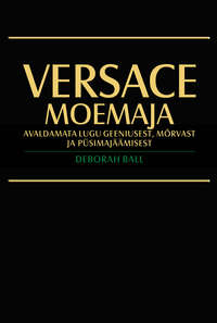 Купить книгу Versace moemaja. Avaldamata lugu geeniusest, mõrvast ja püsimajäämisest, автора Deborah  Ball