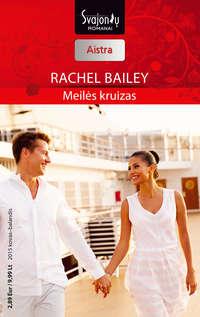Купить книгу Meilės kruizas, автора Rachel Bailey
