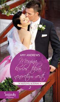 Купить книгу Mergina, kurios tikrai nenorėtum vesti, автора Amy  Andrews