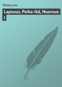 Купить книгу Lapsuus, Poika-ikä, Nuoruus I, автора