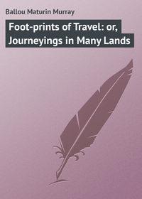 Купить книгу Foot-prints of Travel: or, Journeyings in Many Lands, автора