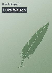 Купить книгу Luke Walton, автора Horatio  Alger Jr.