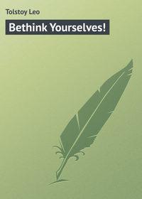 Купить книгу Bethink Yourselves!, автора