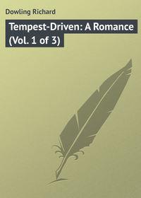 Купить книгу Tempest-Driven: A Romance (Vol. 1 of 3), автора