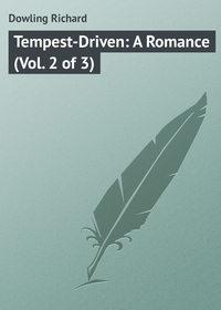 Купить книгу Tempest-Driven: A Romance (Vol. 2 of 3), автора