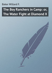 Купить книгу The Boy Ranchers in Camp: or, The Water Fight at Diamond X, автора