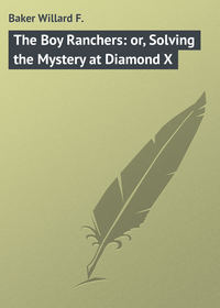 Купить книгу The Boy Ranchers: or, Solving the Mystery at Diamond X, автора