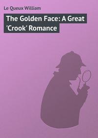 Купить книгу The Golden Face: A Great 'Crook' Romance, автора