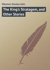 Купить книгу The King's Stratagem, and Other Stories, автора